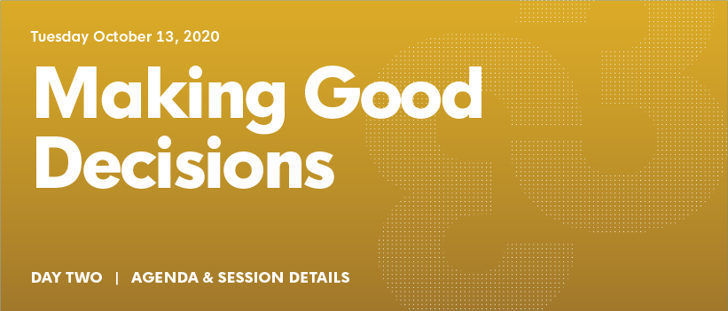 Agenda - Day 2 - October 13, 2020   MAKING GOOD DECISIONS