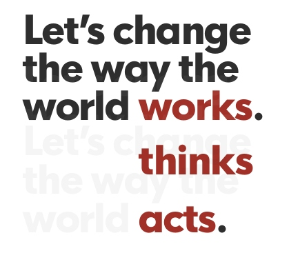 Let's change the way the world thinks acts